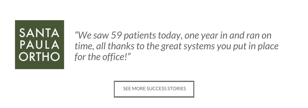 805 Orthodontics Testimonial - We saw 59 patients today, one year in and ran on time, all thanks to the great systems you put in place for the office!
